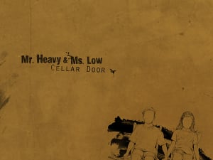 Mr. heavy & Ms. Low – Cellar door